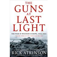 The Guns at Last Light The War in Western Europe, 1944-1945 by Atkinson, Rick, 9780805062908
