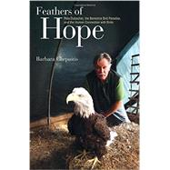 Feathers of Hope: Pete Dubacher, the Berkshire Bird Paradise, and the Human Connection With Birds by Chepaitis, Barbara, 9781438432908
