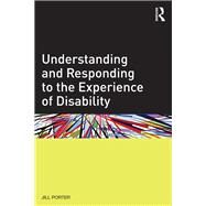 Understanding and Responding to the Experience of Disability by Porter; Jill, 9780415822909