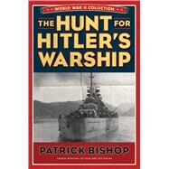 The Hunt for Hitler's Warship by Bishop, Patrick, 9781621572909