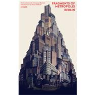 Fragments of Metropolis Berlin by Lehmann, Niels; Rauhut, Christoph; Kollhoff, Hans, 9783777422909