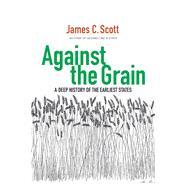 Against the Grain by Scott, James C., 9780300182910