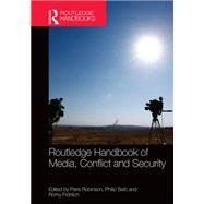 Routledge Handbook of Media, Conflict and Security by Robinson; Piers, 9780415712910