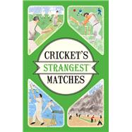 Cricket's Strangest Matches: Extraordinary but True Stories from over a Century of Cricket by Ward, Andrew, 9781910232910