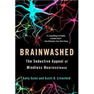 Brainwashed: The Seductive Appeal of Mindless Neuroscience by Satel, Sally; Lilienfeld, Scott O., 9780465062911