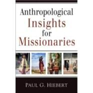 Anthropological Insights for Missionaries by Hiebert, Paul, 9780801042911