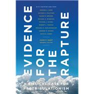 Evidence for the Rapture A Biblical Case for Pretribulationism by Hart, John F., 9780802412911