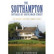 The Southampton Cottages of South Main Street: The Original Hamptons Summer Colony, the by Spanburgh, Sally, 9781626192911