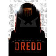 DREDD: The Illustrated Movie Script and Visuals by Jock; Garland, Alex, 9781781082911