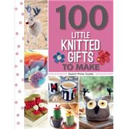 100 Little Knitted Gifts to Make by Russel, Monica; Johns, Susie; Pierce, Val; Garrett, Lee Ann; Stratford, Sue; Cordes, Susan, 9781782212911