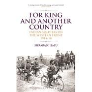 For King and Another Country Indian Soldiers on the Western Front, 1914-18 by Basu, Shrabani, 9789384052911