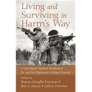 Living and Surviving in Harm's Way: A Psychological Treatment Handbook for Pre- and Post-Deployment of Military Personnel by Morgillo Freeman; Sharon, 9781138872912