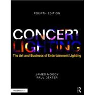 Concert Lighting: The Art and Business of Entertainment Lighting by Moody; James, 9781138942912