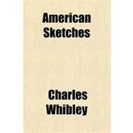 American Sketches by Whibley, Charles, 9781153792912