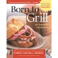 Born to Grill : An American Celebration by Jamison, Cheryl Alters, 9781558322912