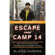 Escape from Camp 14 : One Man's Remarkable Odyssey from North Korea to Freedom in the West by Harden, Blaine, 9780143122913