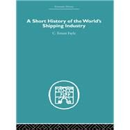 A Short History of the World's Shipping Industry by Fayle,C. Ernest, 9780415612913