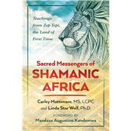 Sacred Messengers of Shamanic Africa by Mattimore, Carley; Star Wolf, Linda; Kandemwa, Mandaza Augustine, 9781591432913