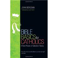 Bible Basics for Catholics: A New Picture of Salvation History by Bergsma, John, 9781594712913