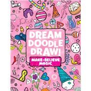 Dream Doodle Draw! Make-Believe Magic Sweet Treats; Dress-Up Time; Grow, Garden, Grow by Various; Various, 9781481462914