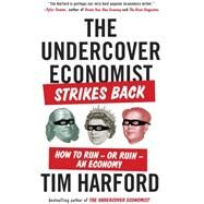 The Undercover Economist Strikes Back How to Run--or Ruin--an Economy by Harford, Tim, 9781594632914