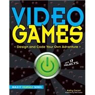 Video Games Design and Code Your Own Adventure by Ceceri, Kathy; Crosier, Mike, 9781619302914