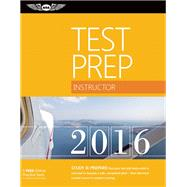 Instructor Test Prep 2016 Book and Tutorial Software Bundle Study & Prepare: Pass your test and know what is essential to become a safe, competent pilot ? from the most trusted source in aviation training by Unknown, 9781619542914