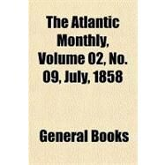 The Atlantic Monthly, Volume 02, No. 09, July, 1858 by , 9781153692915