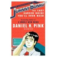 The Adventures of Johnny Bunko The Last Career Guide You'll Ever Need by Pink, Daniel H., 9781594482915