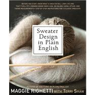 Sweater Design in Plain English Step-by-Step Instructions for 13 Classic Sweaters by Righetti, Maggie; Shaw, Terri, 9780312622916
