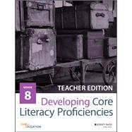 Developing Core Literacy Proficiencies, Grade 8 by Odell Education, 9781119192916