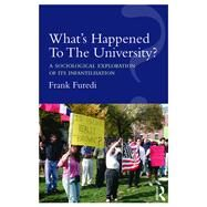 WhatÆs Happened To The University?: A sociological exploration of its infantilisation by Furedi; Frank, 9781138212916