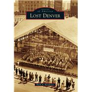 Lost Denver by Barnhouse, Mark A., 9781467132916