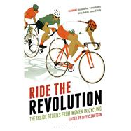 Ride the Revolution The Inside Stories from Women in Cycling by Clemitson, Suze, 9781472912916