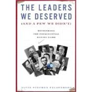 The Leaders We Deserved (And a Few We Didn't): Rethinking the Presidential Rating Game by Felzenberg, Alvin S., 9780465002917