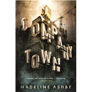 Company Town by Ashby, Madeline, 9780765382917