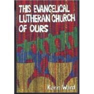 This Evangelical Lutheran Church of Ours by Schwartzentruber, Michael; Turnbull, Ellen, 9780929032917