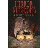 Mirror Kingdoms : The Best of Peter S. Beagle by Beagle, Peter S., 9781596062917