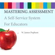 Mastering Assessment A Self-Service System for Educators by Popham, W. James, 9780132732918