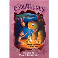 Welcome to Camp Woggle (The Oodlethunks, Book 3) by Griffin, Adele; Wu, Mike, 9780545732918