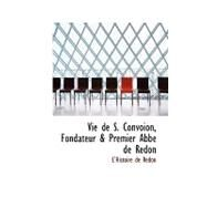 Vie De S. Convoion, Fondateur a Premier Abbe De Redon by , 9780554712918