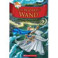 The Wizard's Wand (Geronimo Stilton and the Kingdom of Fantasy #9) by Stilton, Geronimo, 9781338032918