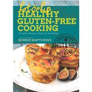 Hot and Hip Healthy Gluten-free Cooking: 75 Healthy Recipes to Spice Up Your Kitchen by Matthews, Bonnie, 9781632202918