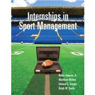 Internships in Sport Management by Ammon, Robin, Jr.; Walker, Matthew; Seagle, Edward E.; Smith, Ralph W., 9781892132918