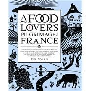 Food Lover's Pilgrimage to France: From the Vineyards of Burgundy to the Mountains of the Basque Country: Food, Wine, Walking and History on the French Pilgrim Paths to Santiago De Comp by Nolan, Dee, 9781921382918