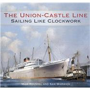 The Union-Castle Line by Roussel, Mike; Warwick, Sam, 9780750962919