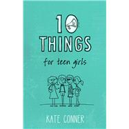 10 Things For Teen Girls by Conner, Kate, 9781433682919