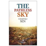 The Pathless Sky by Sen, Chaitali, 9781609452919