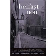 Belfast Noir by McKinty, Adrian; Neville, Stuart, 9781617752919