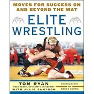Elite Wrestling : Your Moves for Success on and Beyond the Mat by Ryan, Thomas, 9780071472920
